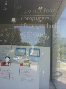 "A glass window at the Faculty of Computer Science reads ""I do not fear computers. I fear the lack of them."""